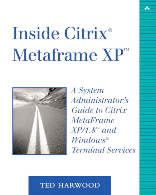 Inside Citrix MetaFrame XP: A System Administrator's Guide to Citrix MetaFrame XP/1.8 and Windows Terminal Services, 2nd Edition