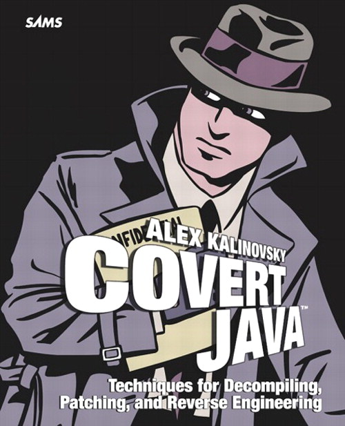 Covert Java: Techniques for Decompiling, Patching, and Reverse Engineering