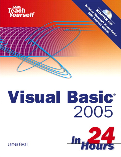 Sams Teach Yourself Visual Basic 2005 in 24 Hours, Complete Starter Kit
