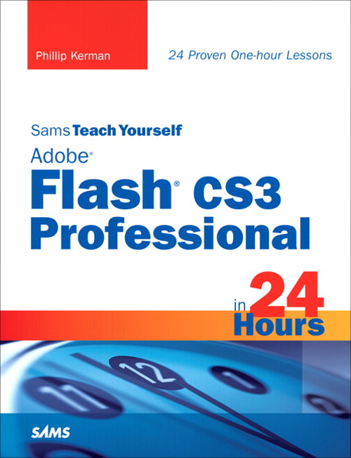 Sams Teach Yourself Adobe Flash CS3 Professional in 24 Hours