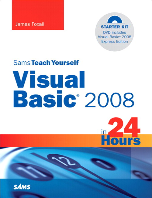 Sams Teach Yourself Visual Basic 2008 in 24 Hours: Complete Starter Kit