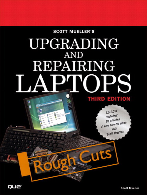 Upgrading and Repairing Laptops, Rough Cuts, 3rd Edition