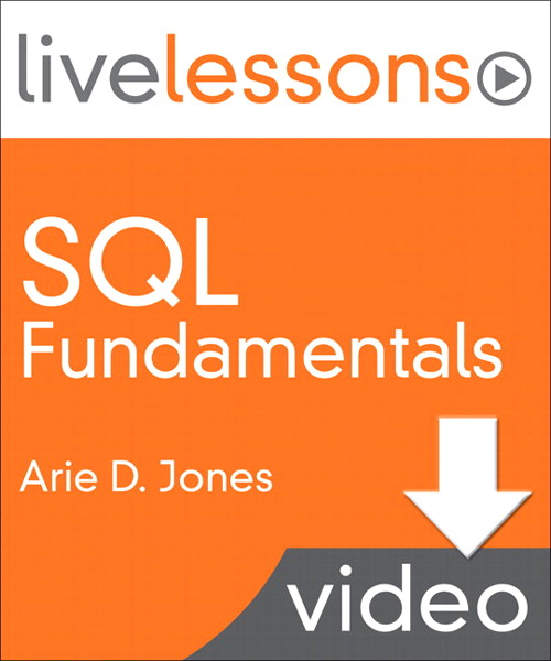 SQL Fundamentals LiveLessons (Video Training): Lesson 6: Working with Tables in the Database (Downloadable Version)