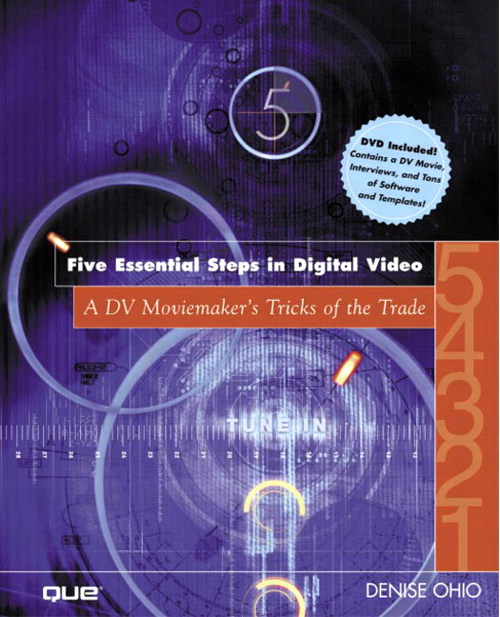 Five Essential Steps in Digital Video: A DV Moviemaker's Tricks of the Trade