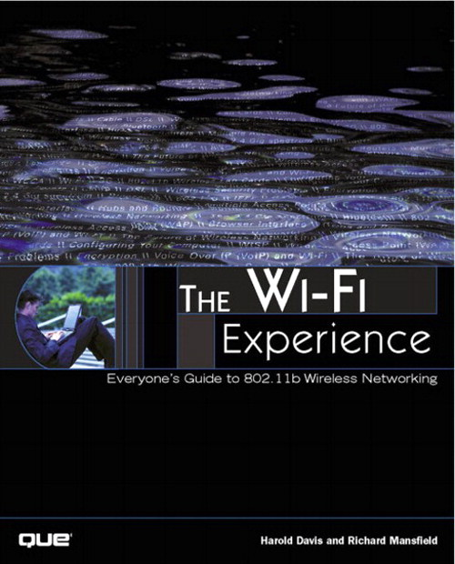 Wi-Fi Experience, The: Everyone's Guide to 802.11b Wireless Networking
