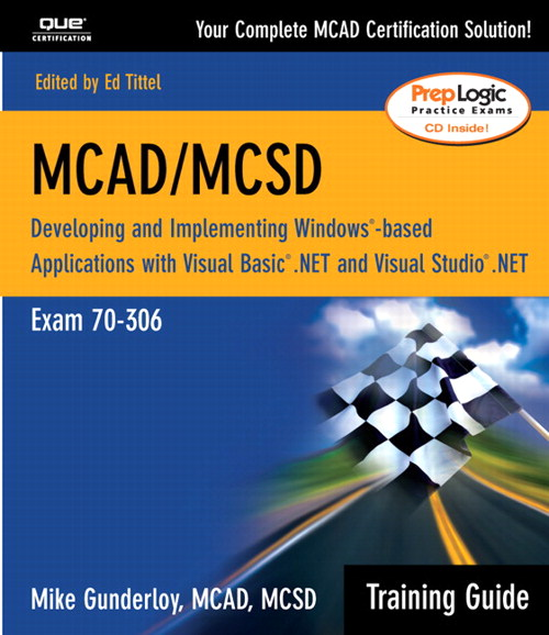 MCAD/MCSD Training Guide (70-306): Developing and Implementing Windows-Based Applications with Visual Basic.NET and Visual Studio.NET