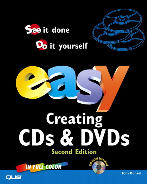 Easy Creating CDs and DVDs, 2nd Edition