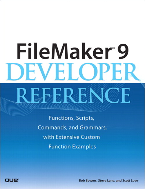 FileMaker 9 Developer Reference: Functions, Scripts, Commands, and Grammars, with Extensive Custom Function Examples