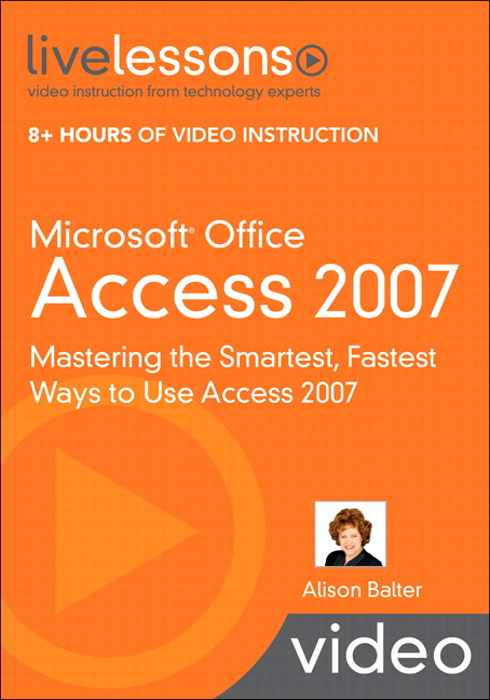 Microsoft Office Access 2007 LiveLessons (Video Training)