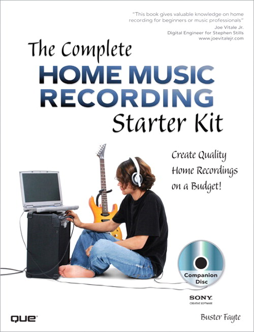 Complete Home Music Recording Starter Kit, The: Create Quality Home Recordings on a Budget!