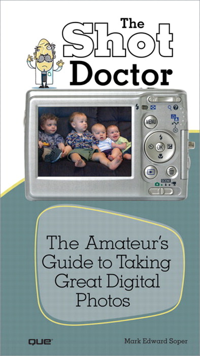 Shot Doctor,The: The Amateur's Guide to Taking Great Digital Photos