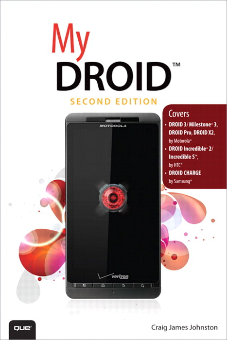 My DROID: (Covers DROID 3/Milestone 3, DROID Pro, DROID X2, DROID Incredible 2/Incredible S, and DROID CHARGE), 2nd Edition