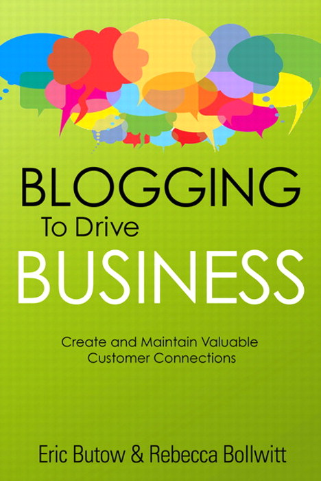 Blogging to Drive Business: Create and Maintain Valuable Customer Connections, 2nd Edition