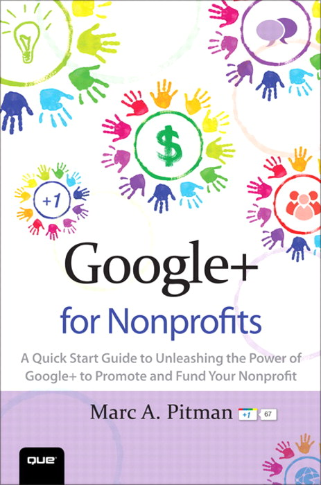 Google+ for Nonprofits: A Quick Start Guide to Unleashing the Power of Google+ to Promote and Fund Your Nonprofit