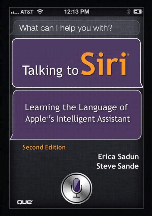 Talking to Siri: Learning the Language of Apple's Intelligent Assistant, 2nd Edition