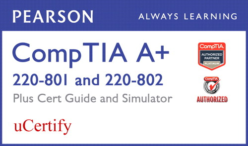 CompTIA A+ 220-801 and 220-802 Pearson uCertify Course, Cert Guide, and Simulator Bundle