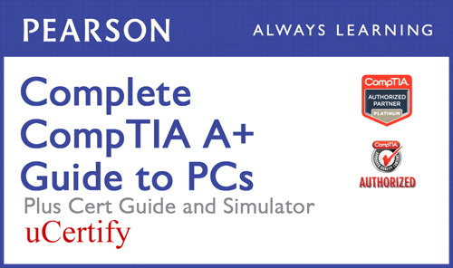 Complete CompTIA A+ Guide to PCs Pearson uCertify Course, Textbook, and Simulator Bundle