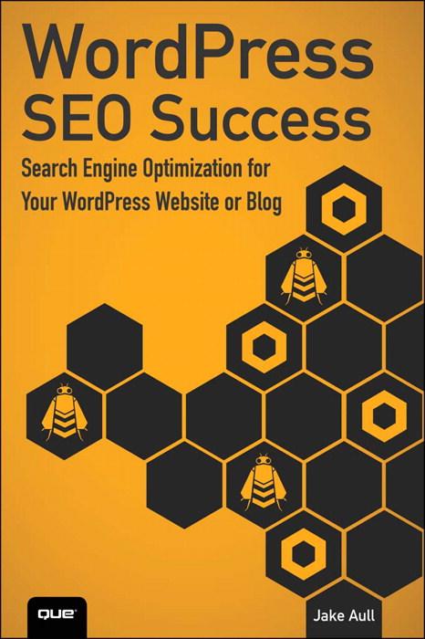 WordPress SEO Success: Search Engine Optimization for Your WordPress Website or Blog WordPress SEO Success: Search Engine Optimization for Your WordPress Website or Blog - InformIT - 웹