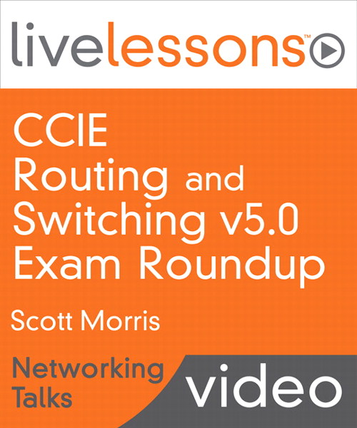 CCIE Routing and Switching v5.0 Exam Roundup LiveLessons--Networking Talks