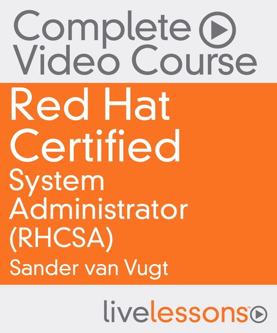 Red Hat Certified System Administrator (RHCSA) Complete Video Course: Red Hat Enterprise Linux 7