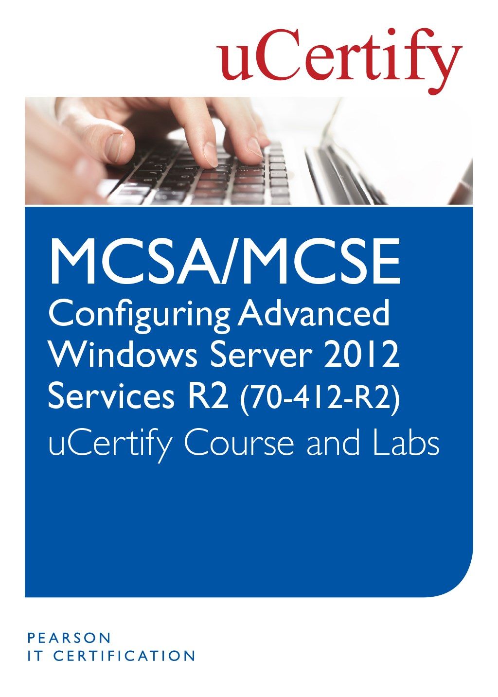 MCSA/MCSE Configuring Advanced Windows Server 2012 R2 Services (70-412-R2) uCertify Course and Lab