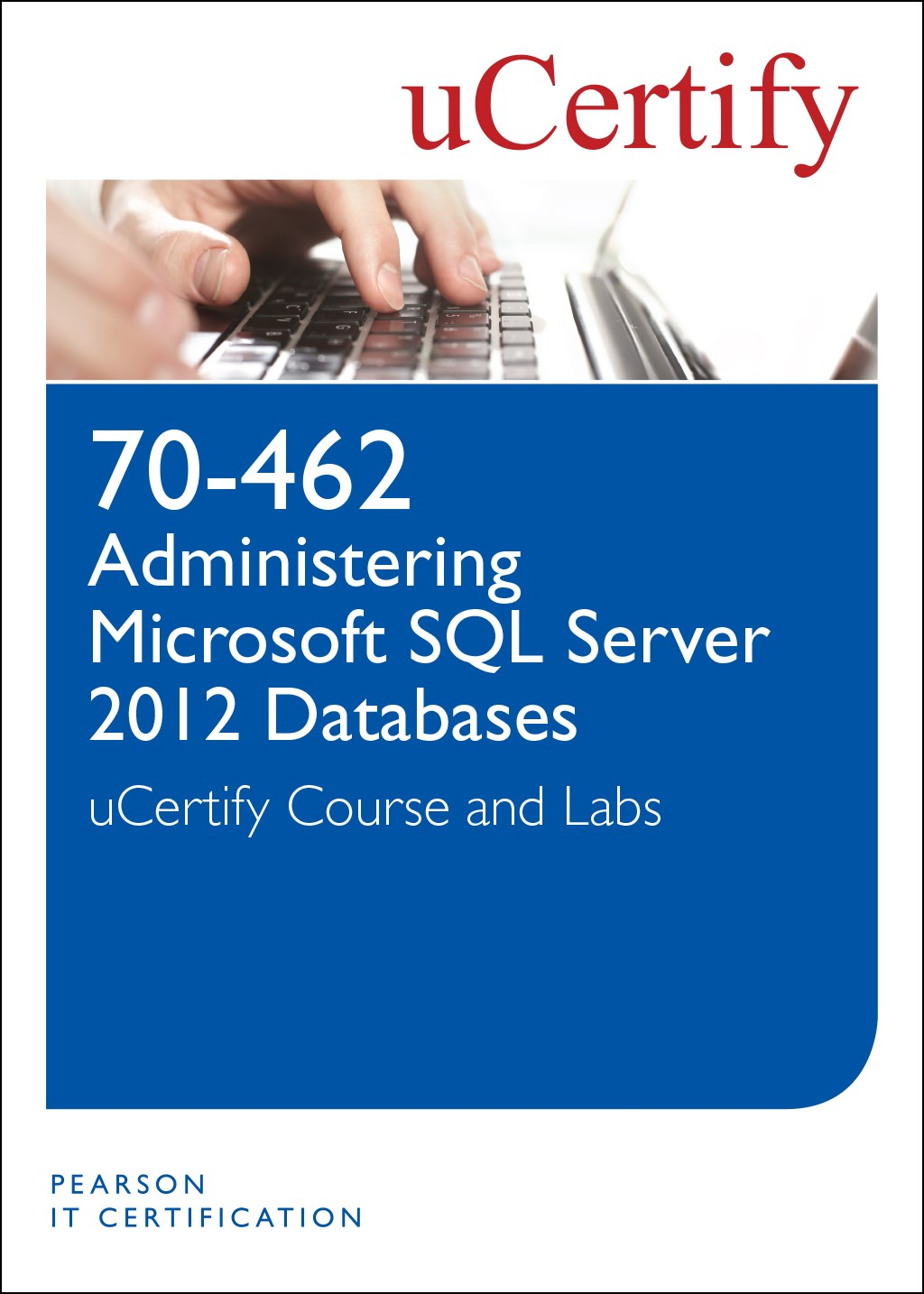 70-462: Administering Microsoft SQL Server 2012 Databases uCertify Course & Lab Student Access Card