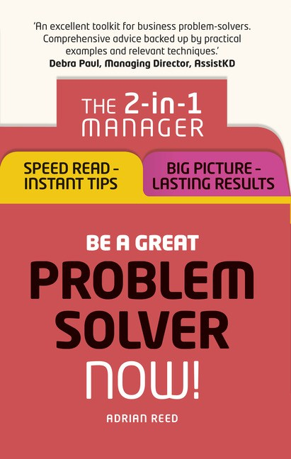 Be a Great Problem Solver – Now!: The 2-in-1 Manager: Speed Read - Instant Tips; Big Picture - Lasting Results