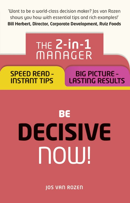 Be Decisive – Now!: The 2-in-1 Manager: Speed Read - Instant Tips; Big Picture - Lasting Results