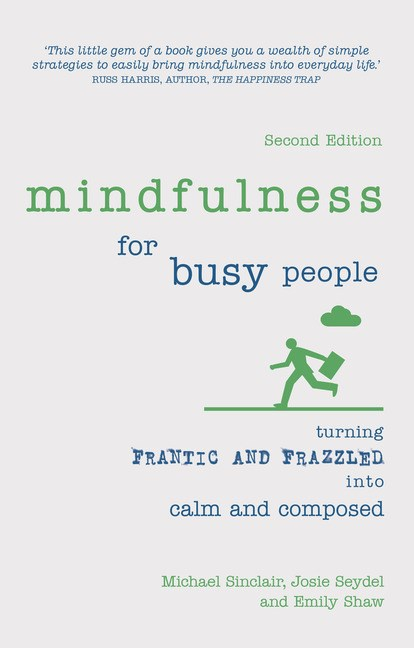 Mindfulness for Busy People: Turning frantic and frazzled into calm and composed, 2nd Edition