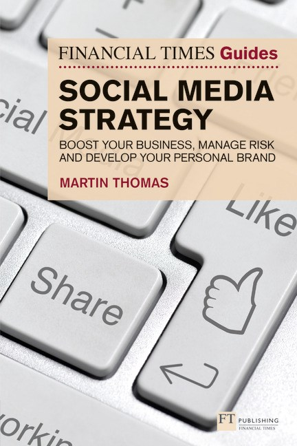 The Financial Times Guide to Social Media Strategy: Boost your business, manage risk and develop your personal brand