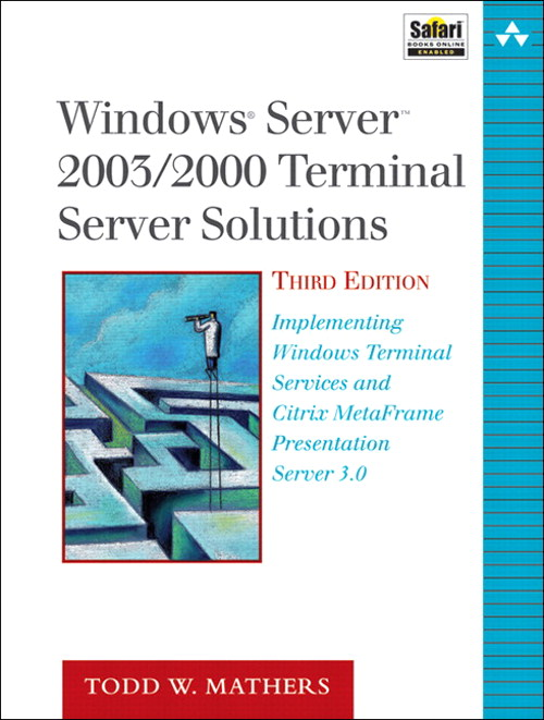 Windows Server 2003/2000 Terminal Server Solutions: Implementing Windows Terminal Services and Citrix MetaFrame Presentation Server 3.0, 3rd Edition