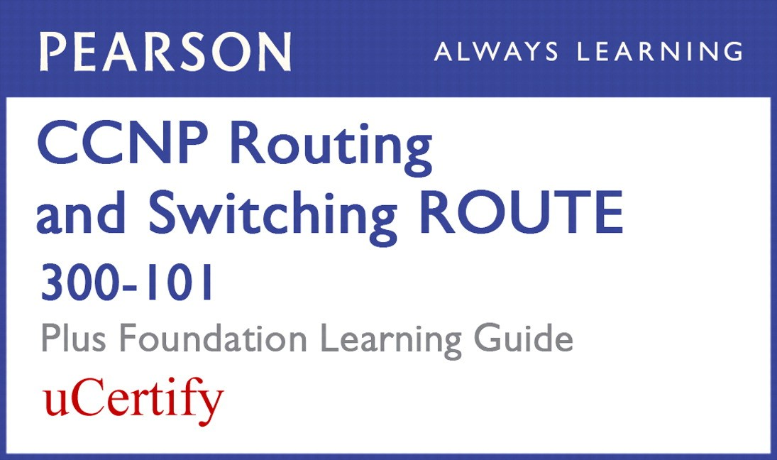 CCNP Routing and Switching ROUTE 300-101 Pearson uCertify Course and Foundation Learning Guide Bundle