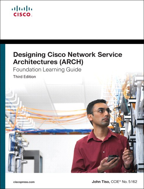 Designing Cisco Network Service Architectures (ARCH) Foundation Learning Guide: (CCDP ARCH 642-874), 3rd Edition