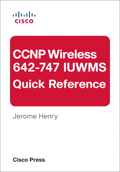 CCNP Wireless (642-747 IUWMS) Quick Reference, 2nd Edition