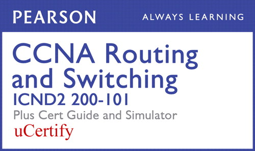 CCNA Routing and Switching ICND2 200-101 Pearson uCertify Course, Cert Guide, and Simulator Bundle