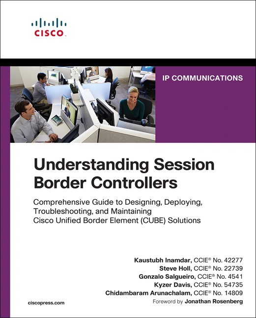 Understanding Session Border Controllers: Comprehensive Guide to Designing, Deploying, Troubleshooting, and Maintaining Cisco Unified Border Element (CUBE) Solutions