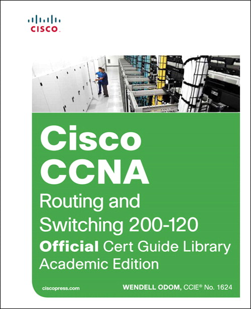 CCNA Routing and Switching 200-120 Official Cert Guide Library, Academic Edition