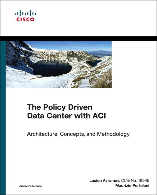 Policy Driven Data Center with ACI, The: Architecture, Concepts, and Methodology