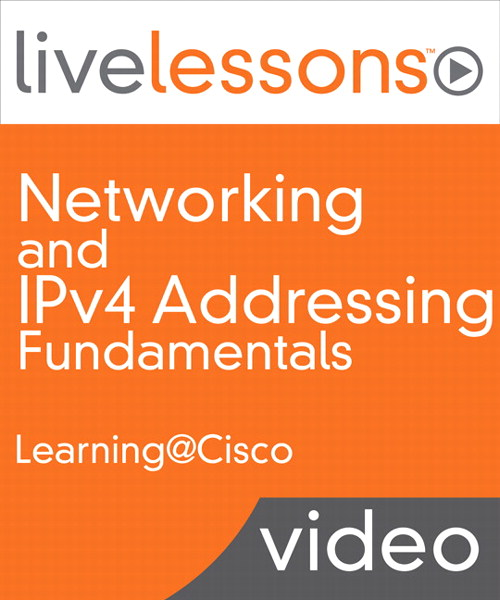 Networking and IPv4 Addressing Fundamentals LiveLessons