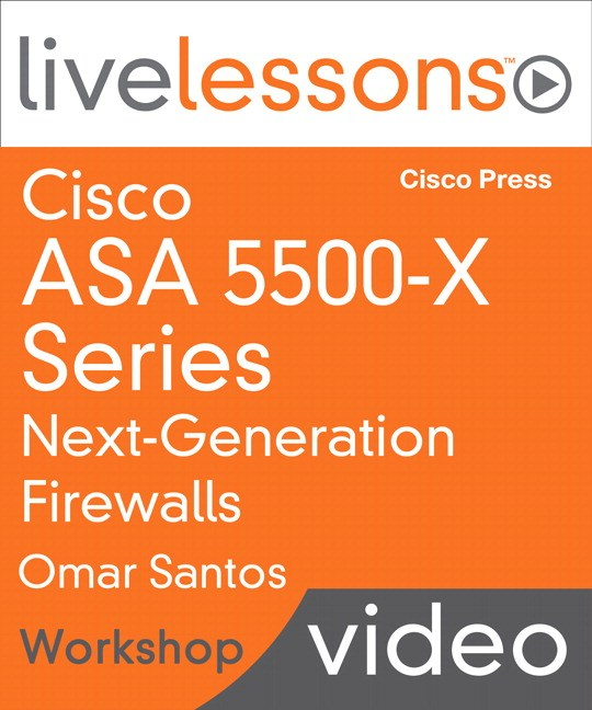 Cisco ASA 5500-X Series Next-Generation Firewalls LiveLessons (Workshop): Deploying and Troubleshooting Techniques