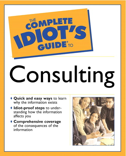 Complete Idiot's Guide® to Consulting, The