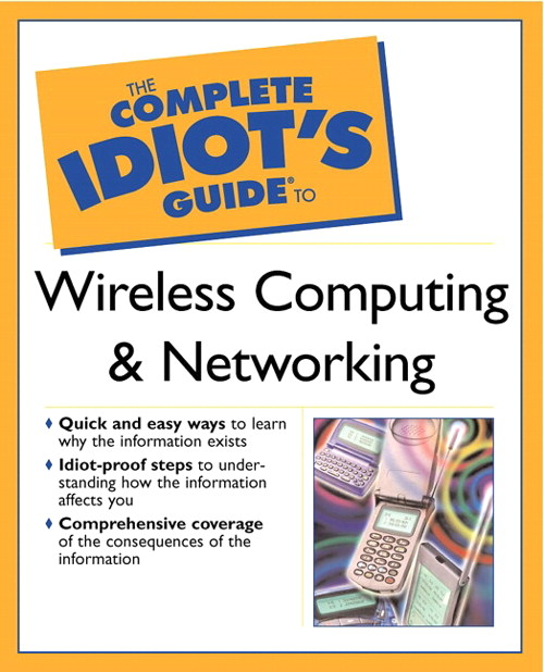 Complete Idiot's Guide® to Wireless Computing and Networking, The