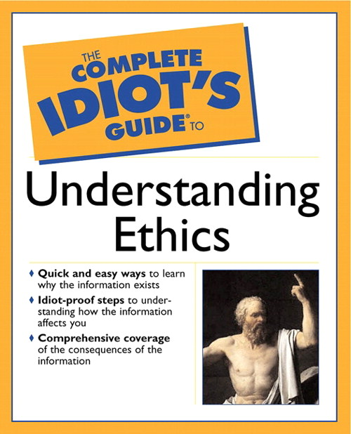 Complete Idiot's Guide® To Understanding Ethics, The