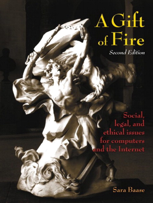 Gift of Fire, A: Social, Legal, and Ethical Issues for Computers and the Internet, 2nd Edition