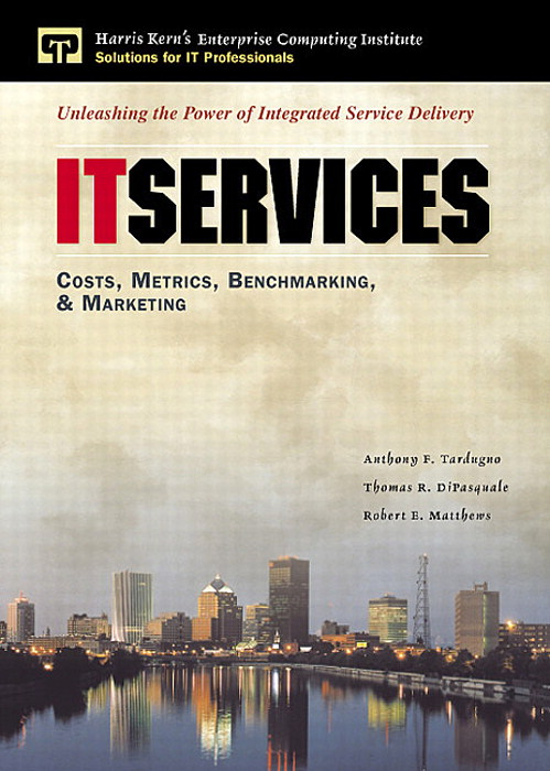 IT Services: Costs, Metrics, Benchmarking and Marketing