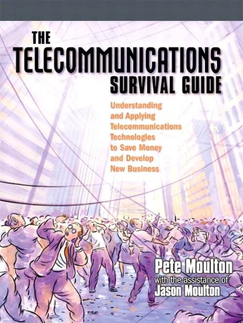 Telecommunications Survival Guide, The: Understanding and Applying Telecommunications Technologies to Save Money and Develop New Business