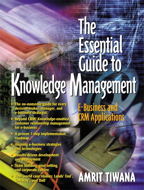 Essential Guide to Knowledge Management, The: E-Business and CRM Applications