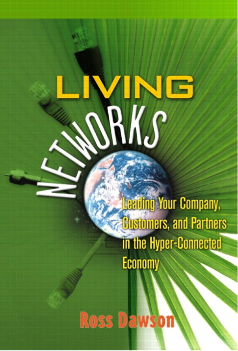 Living Networks: Leading Your Company, Customers, and Partners in the Hyper-Connected Economy