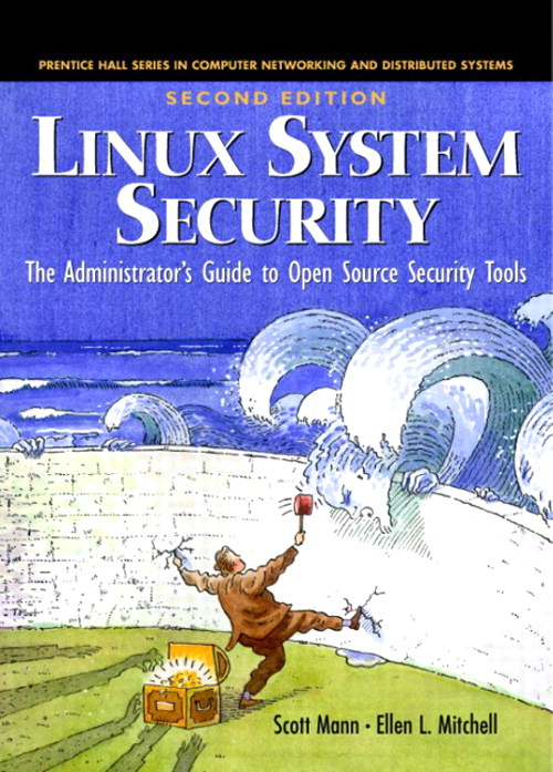 Linux System Security: The Administrator's Guide to Open Source Security Tools, 2nd Edition