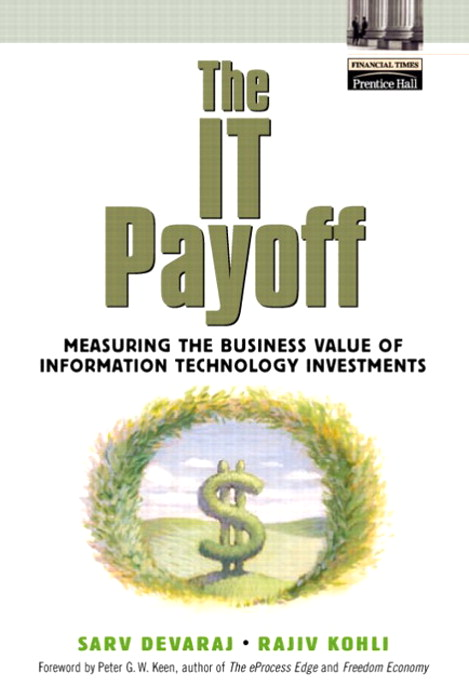 IT Payoff, The: Measuring the Business Value of Information Technology Investments
